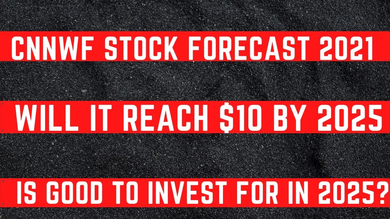 CNNWF Stock Forecast 20 Will Reach $20 By 20 Is Good To ...